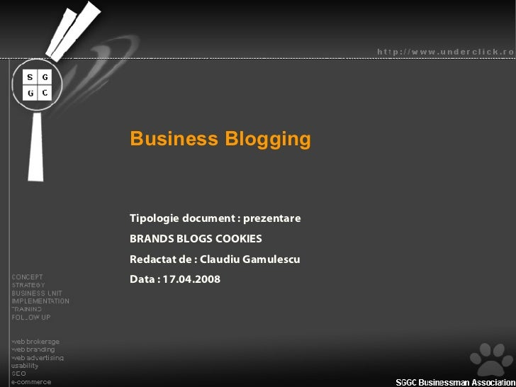 Business Blogging Tipologie document : prezentare BRANDS BLOGS COOKIES Redactat de : Claudiu Gamulescu Data : 17.04.2008