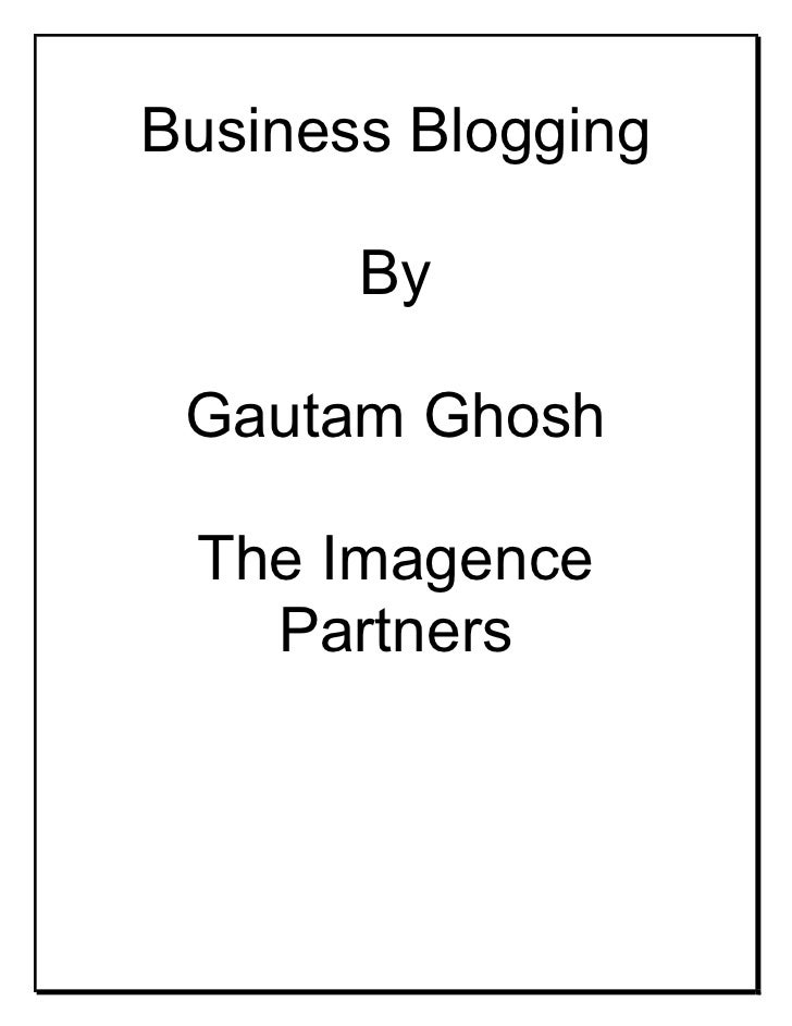 Business Blogging         By   Gautam Ghosh   The Imagence    Partners