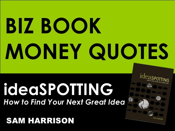 ideaSPOTTING How to Find Your Next Great Idea SAM HARRISON BIZ BOOK MONEY QUOTES