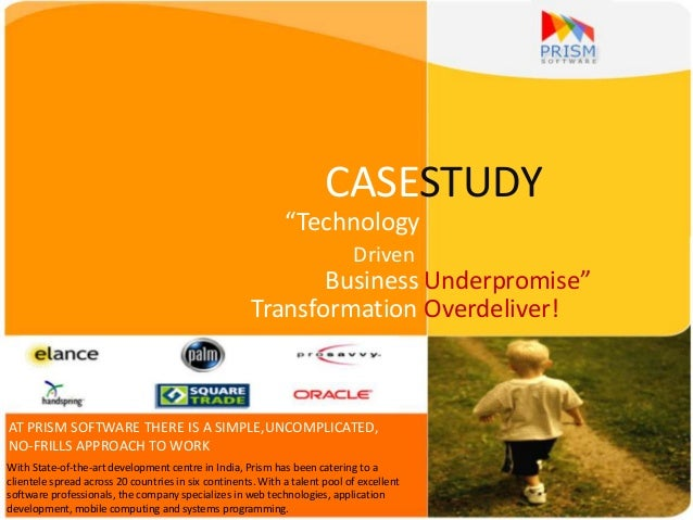 "CASESTUDY""TechnologyDrivenBusiness Underpromise""Transformation Overdeliver!With State-of-the-art development centre in Ind..."