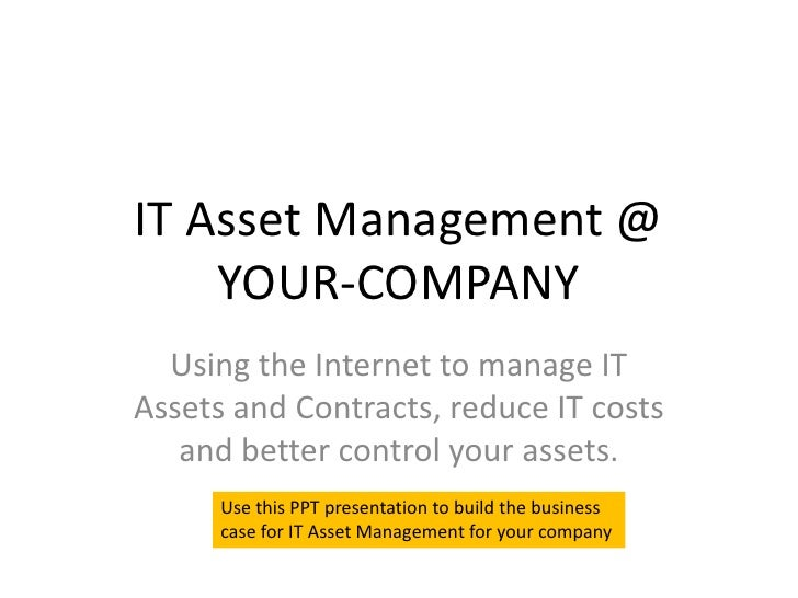 IT Asset Management @     YOUR-COMPANY   Using the Internet to manage IT Assets and Contracts, reduce IT costs    and bett...