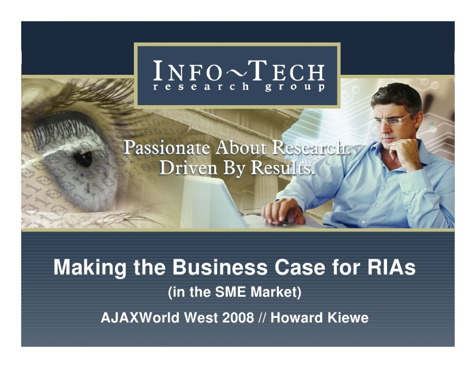 Making the Business Case for RIAs                            (in the SME Market)                    AJAXWorld West 2008 //...