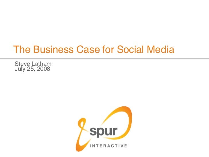 The Business Case for Social Media <ul><li>Steve Latham </li></ul><ul><li>July 25, 2008 </li></ul>