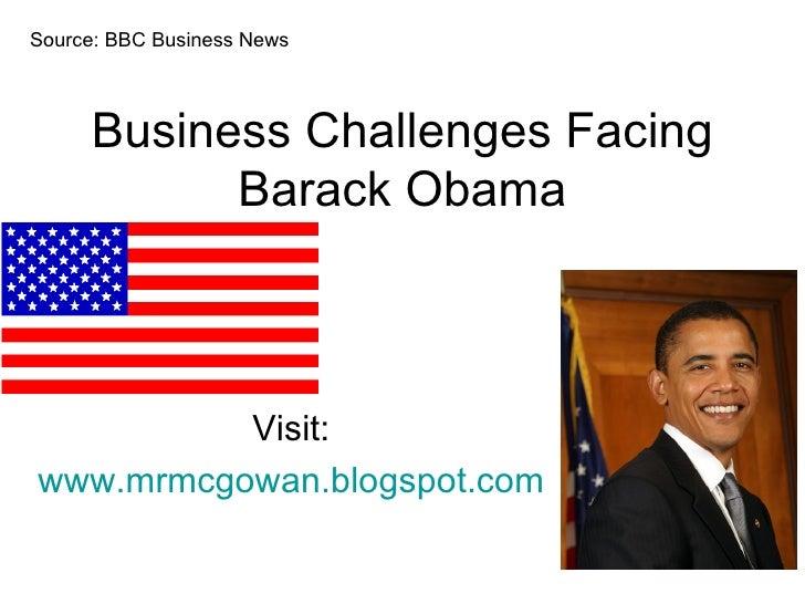 Business Challenges Facing Barack Obama Visit: www.mrmcgowan.blogspot.com Source: BBC Business News