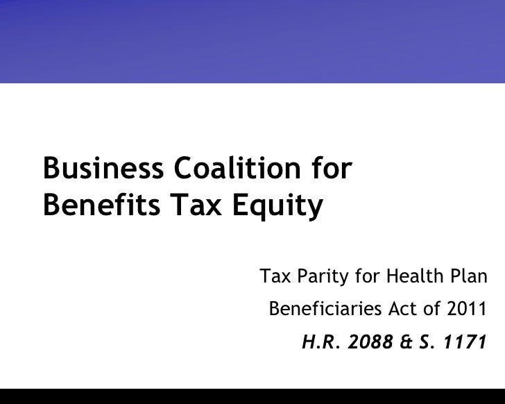 Business Coalition forBenefits Tax Equity               Tax Parity for Health Plan                Beneficiaries Act of 201...