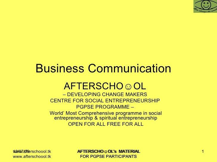 Business Communication  AFTERSCHO☺OL   –  DEVELOPING CHANGE MAKERS  CENTRE FOR SOCIAL ENTREPRENEURSHIP  PGPSE PROGRAMME – ...