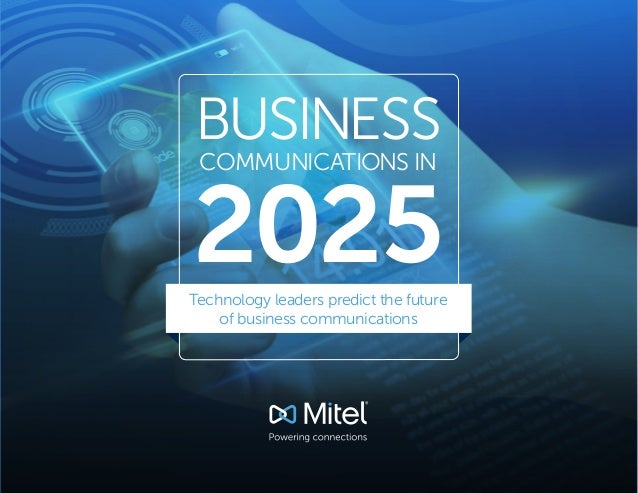 BUSINESS COMMUNICATIONS IN 2025Technology leaders predict the future of business communications