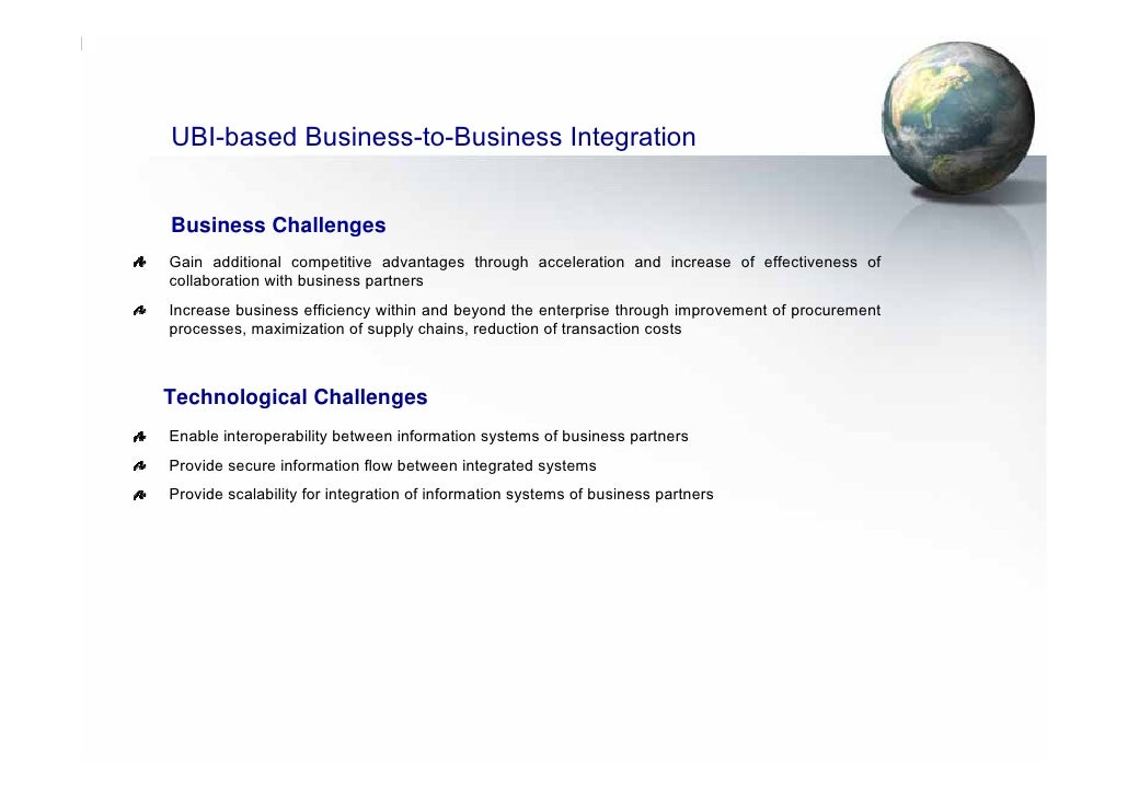 UBI-based Business-to-Business Integration   Business Challenges Gain additional competitive advantages through accelerati...