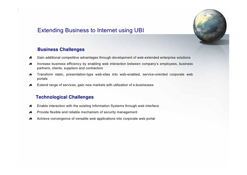 Extending Business to Internet using UBI   Business Challenges Gain additional competitive advantages through development ...