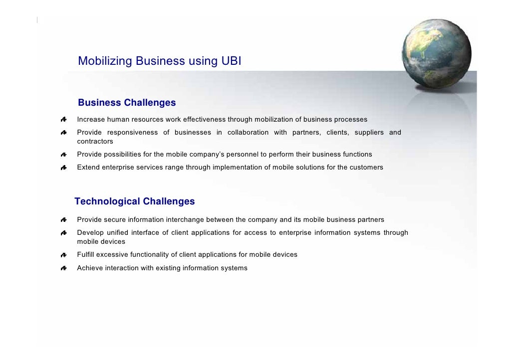 Mobilizing Business using UBI   Business Challenges Increase human resources work effectiveness through mobilization of bu...