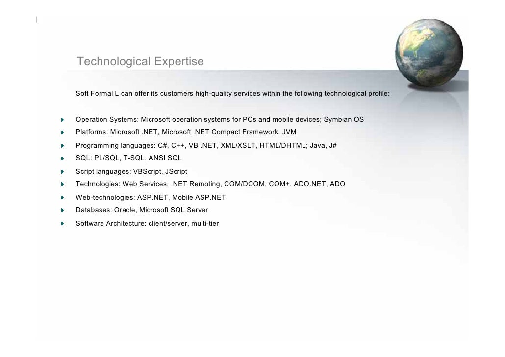 Technological Expertise  Soft Formal L can offer its customers high-quality services within the following technological pr...