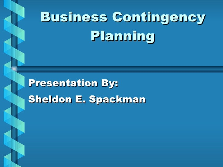 Business Contingency Planning Presentation By: Sheldon E. Spackman ...