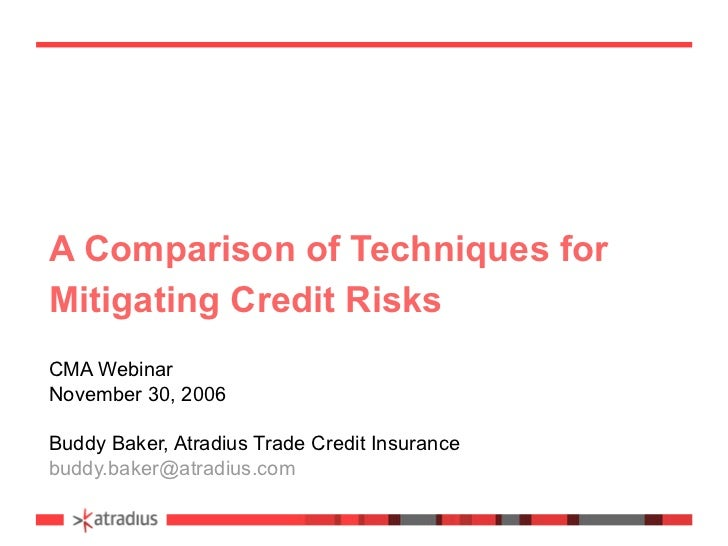 A Comparison of Techniques for Mitigating Credit Risks CMA Webinar November 30, 2006 Buddy Baker, Atradius Trade Credit In...