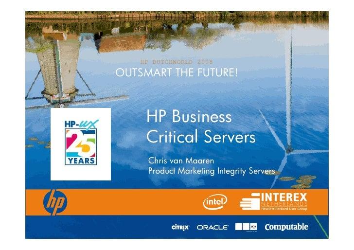 HP DUTCHWORLD 2008 OUTSMART THE FUTURE!         HP Business      Critical Servers      Chris van Maaren      Product Marke...