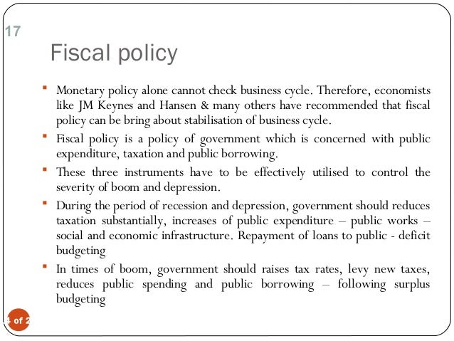 "business cycle and fiscal policy This is ""the use of fiscal policy to stabilize the  in business taxes one of the first fiscal policy measures undertaken by  changes in business cycles: ."
