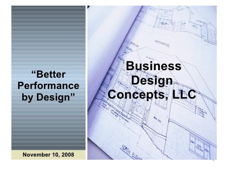 """ Better Performance by Design""   Business Design Concepts, LLC November 10, 2008"