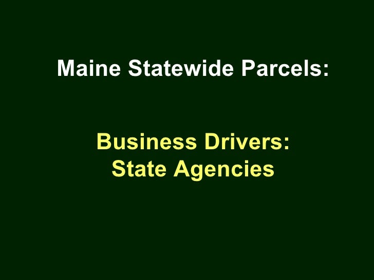 Maine Statewide Parcels: Business Drivers: State Agencies