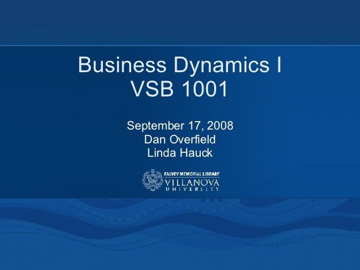 Business Dynamics I VSB 1001 September 17, 2008 Dan Overfield Linda Hauck