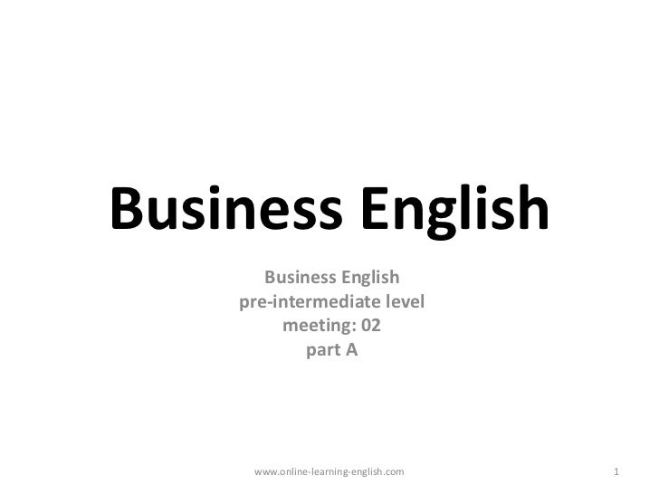 Business English<br />Business English<br />pre-intermediate level<br />meeting: 02<br />part A<br />www.online-learning-e...