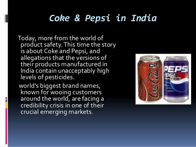 coke and pepsi in india issues ethics and crisis management Demonstrate for your students the importance of business ethics, sustainability and stakeholder management from a strong managerial perspective with carroll/buchholtz's business and society: ethics and stakeholder management, 8e, international edition.