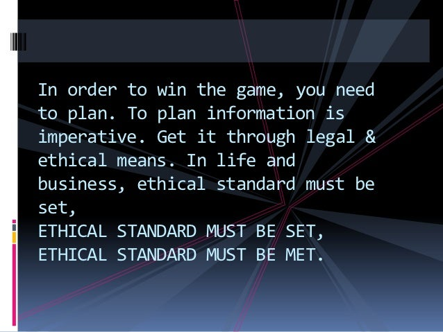 In order to win the game, you needto plan. To plan information isimperative. Get it through legal &ethical means. In life ...