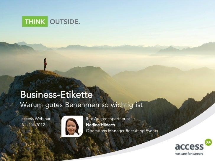 Business-EtiketteWarum gutes Benehmen so wichtig istaccess Webinar    Ihre Ansprechpartnerin:31. Juli 2012     Nadine Hild...
