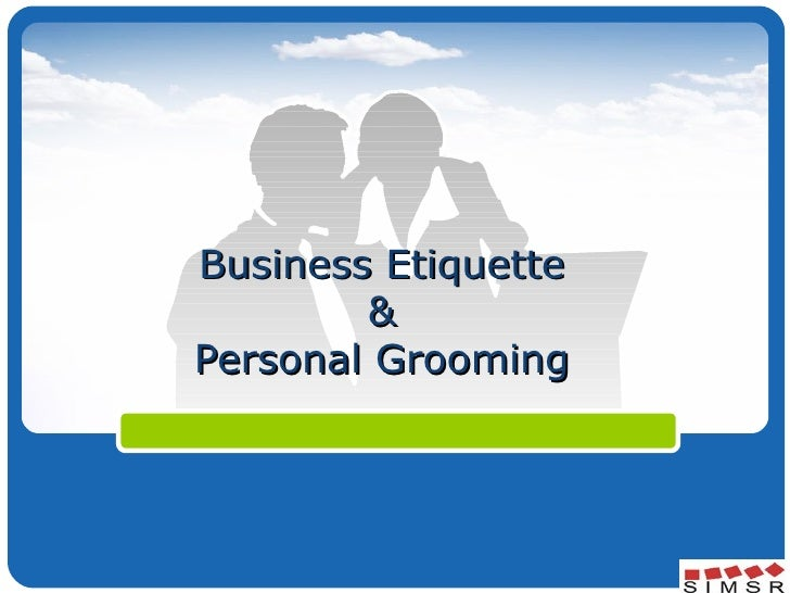 Business Etiquette & Personal Grooming