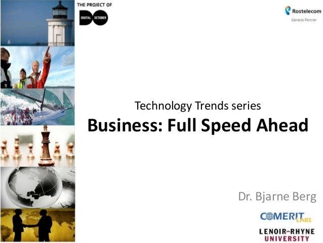 Technology Trends seriesBusiness: Full Speed AheadDr. Bjarne Berg