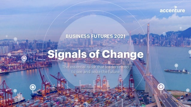 Signals of Change The essential radar that leaders need to see and seize the future BUSINESS FUTURES 2021