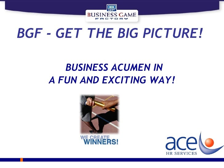 BGF  -  GET THE BIG PICTURE!    BUSINESS ACUMEN IN A FUN AND EXCITING WAY!