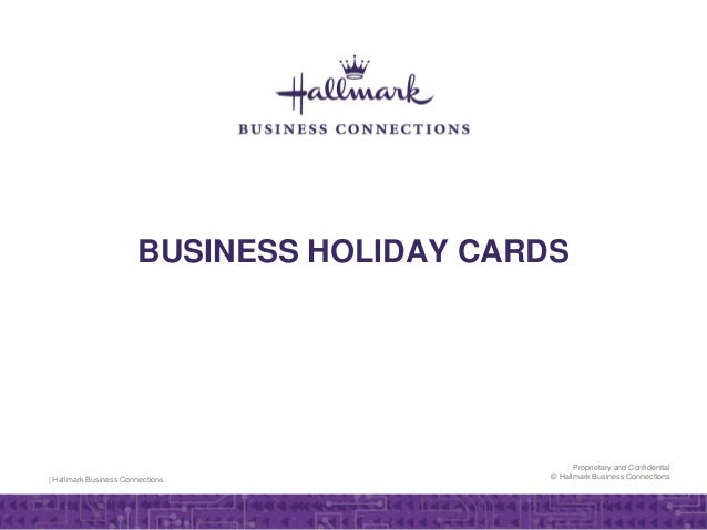   Hallmark Business Connections Proprietary and Confidential © Hallmark Business Connections BUSINESS HOLIDAY CARDS