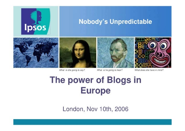 """Whar us she gong to say '7 Wrrar as he going to hear"""" When!  does she have in mind""""  The power of Blogs in Europe  London,..."""