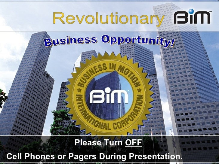 Business Opportunity! Please Turn  OFF   Cell Phones or Pagers During Presentation .   Revolutionary