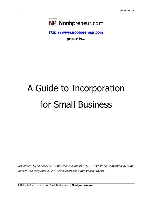 Page 1 of 13 A Guide to Incorporation for Small Business – by Noobpreneur.com http://www.noobpreneur.com presents… A Guide...