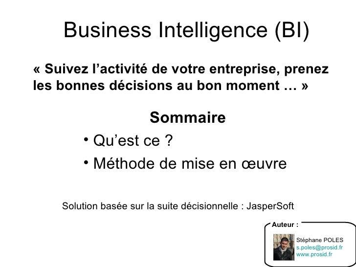Business Intelligence (BI) <ul><li>Sommaire </li></ul><ul><li>Qu'est ce ? </li></ul><ul><li>Méthode de mise en œuvre </li>...