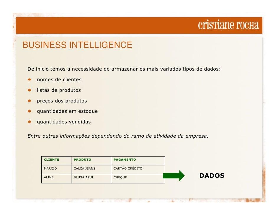 BUSINESS INTELLIGENCE  De início temos a necessidade de armazenar os mais variados tipos de dados:     nomes de clientes  ...
