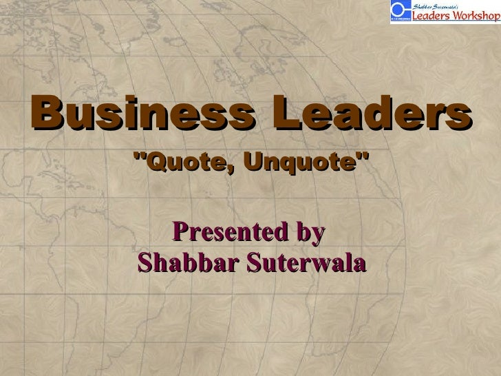 "Business Leaders ""Quote, Unquote"" Presented by  Shabbar Suterwala"