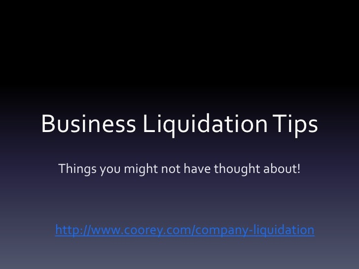 Business Liquidation Tips Things you might not have thought about! http://www.coorey.com/company-liquidation