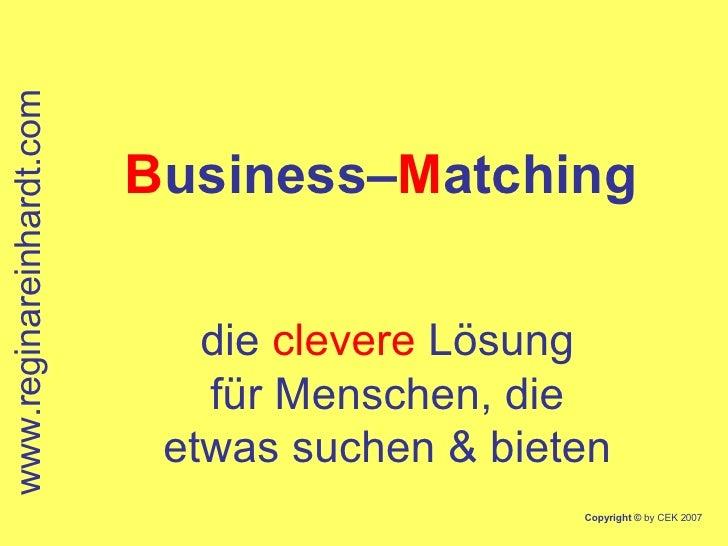 B usiness– M atching   die  clevere  Lösung für Menschen, die etwas suchen & bieten www.reginareinhardt.com