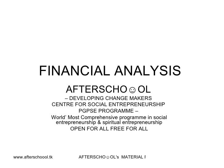 FINANCIAL ANALYSIS  AFTERSCHO☺OL   –  DEVELOPING CHANGE MAKERS  CENTRE FOR SOCIAL ENTREPRENEURSHIP  PGPSE PROGRAMME –  Wor...