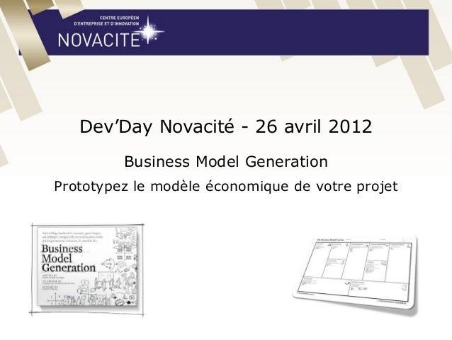 Dev'Day Novacité - 26 avril 2012 Business Model Generation Prototypez le modèle économique de votre projet