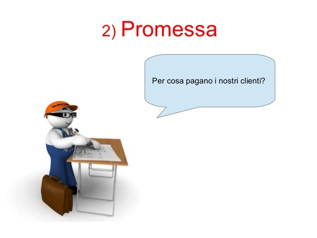 2) Promessa  Per cosa pagano i nostri clienti?