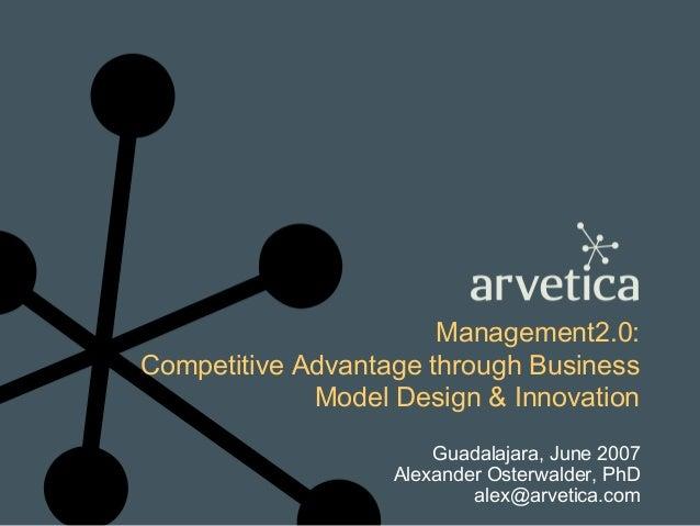 Management2.0:Competitive Advantage through BusinessModel Design & InnovationGuadalajara, June 2007Alexander Osterwalder, ...