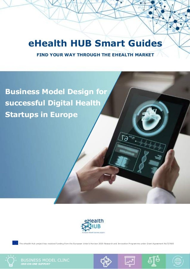 "Business Model Clinic report ""Business Model Design for successful Digital Health Startups in Europe"" 1 eHealth HUB Smart ..."