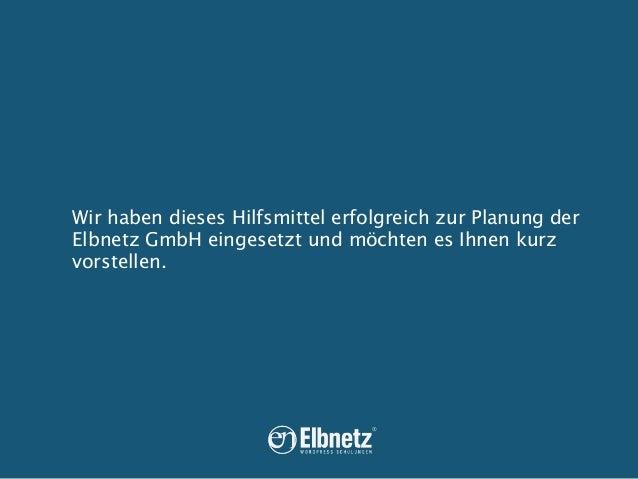 Wir haben dieses Hilfsmittel erfolgreich zur Planung der Elbnetz GmbH eingesetzt und möchten es Ihnen kurz vorstellen.