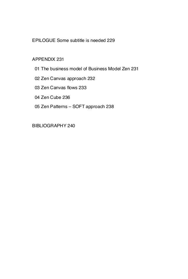 EPILOGUE Some subtitle is needed 229 APPENDIX 231 01 The business model of Business Model Zen 231 02 Zen Canvas approach 2...