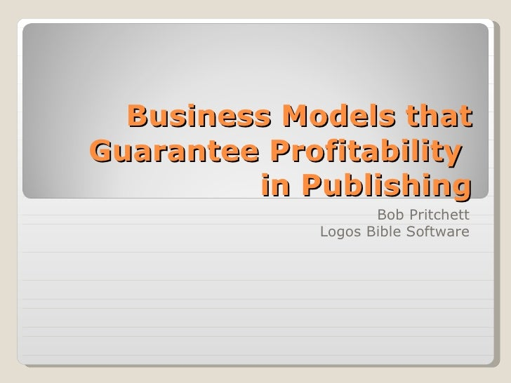 Business Models that Guarantee Profitability  in Publishing Bob Pritchett Logos Bible Software
