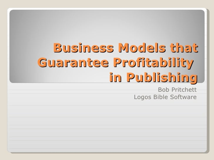 Business Models that Guarantee Profitability  in Publishing Bob Pritchett Logos Bible Software