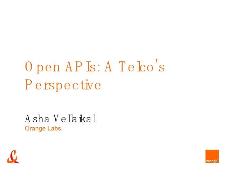 Open APIs: A Telco's Perspective Asha Vellaikal Orange Labs