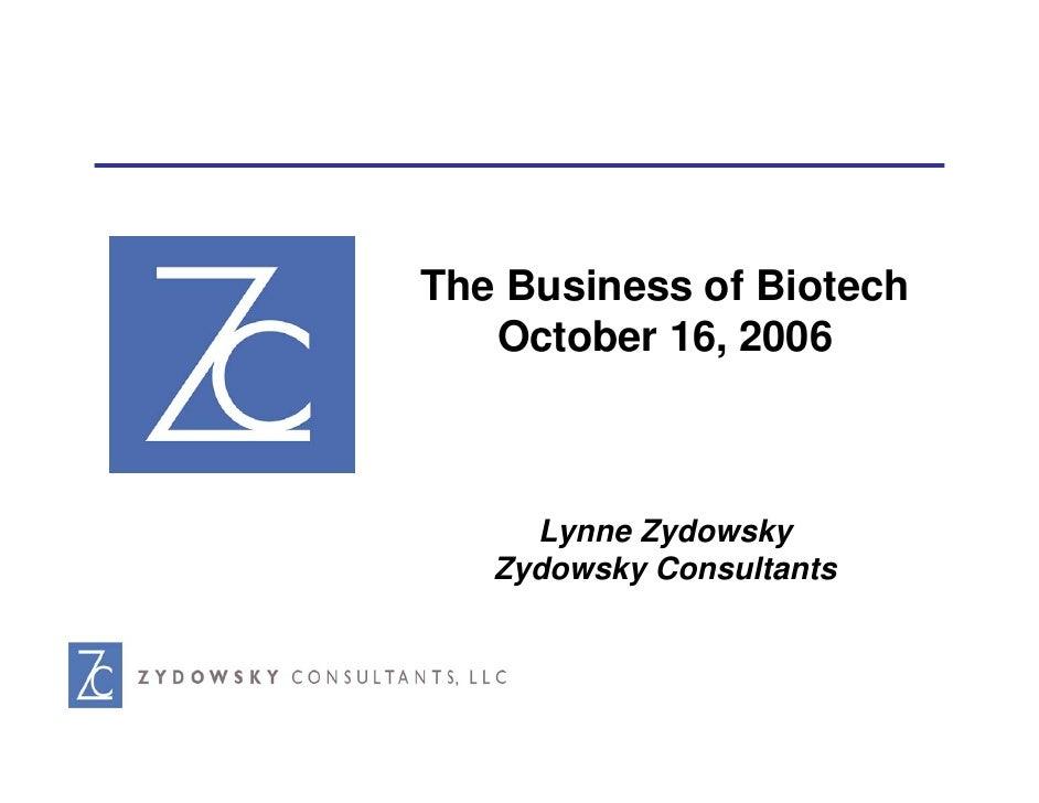 The Business of Biotech    October 16, 2006         Lynne Zydowsky    Zydowsky Consultants